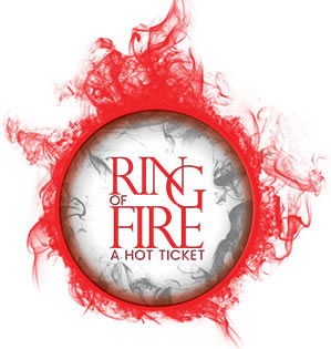 Ring of Fire - A Hot Ticket